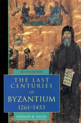 The Last Centuries of Byzantium 1261-1453, 2nd Edition   -     By: Donald Nicol