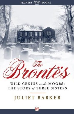 The Brontes: Wild Genius on the Moors: The Story of Three Sisters - eBook  -     By: Juliet Barker