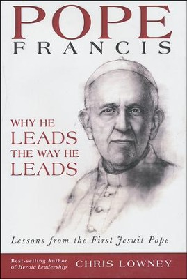 Pope Francis: Why He Leads the Way He Leads  -     By: Chris Lowney
