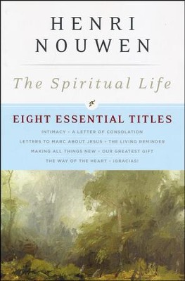 The Spiritual Life: Eight Essential Titles from Henri Nouwen  -     By: Henri J.M. Nouwen