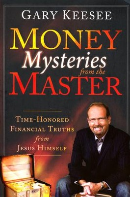 Money Mysteries from the Master: Time-Honored Financial Truths from Jesus Himself  -     By: Gary Keesee