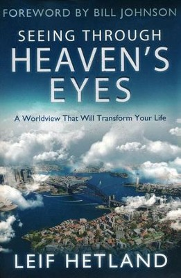 Seeing Through Heaven's Eyes: A World View That Will Transform Your Life  -     By: Leif Hetland