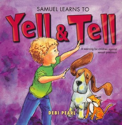 Samuel Learns to Yell and Tell: A Warning For        Children Against Sexual Predators   -     By: Debi Pearl