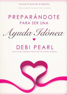 Preparándote para Ser una Ayuda Idónea  (Preparing To Be a Help Meet)  -     By: Debi Pearl