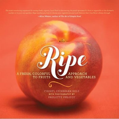 Ripe: A Fresh, Colorful Approach to Fruits and  Vegetables  -     By: Cheryl Sternman Rule