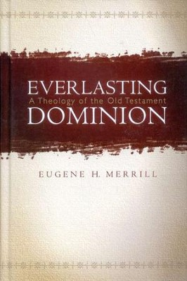 Everlasting Dominion: A Theology of the Old Testament - Slightly Imperfect  -