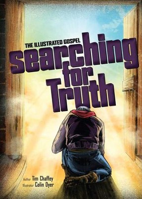 Searching for Truth: The Illustrated Gospel   -     By: Tim Chaffey, Colin Dyer Ill