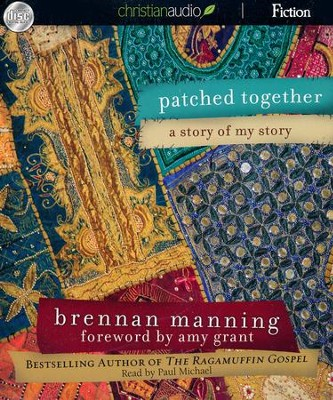 Patched Together: A Story of My Story - unabridged audiobook on CD  -     By: Brennan Manning