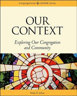 Our Context: Exploring Our Congregation and Community  -     By: Mark Johns