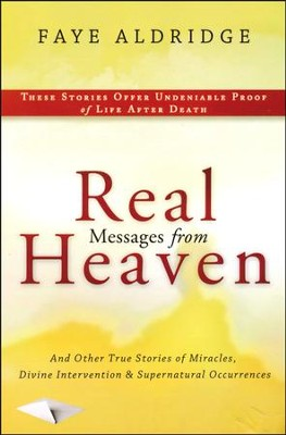 Real Messages from Heaven: And Other True Stories of   Miracles, Divine Intervention, Supernatural Occurrences  -     By: Faye Aldridge
