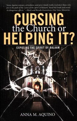 Cursing the Church or Helping It? Exposing the Spirit of Balaam  -     By: Anna M. Aquino