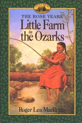 Little Farm in the Ozarks , The Rose Years #2  -     By: Roger Lea MacBride     Illustrated By: David Gilleece