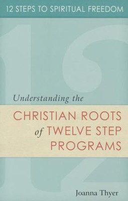 12 Steps to Spiritual Freedom: Understanding the Christian Roots of Twelve Step programs  -     By: Joanna Thyer