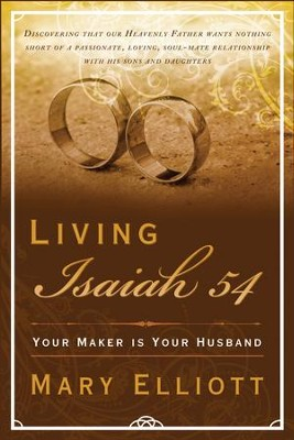 Living Isaiah 54: Your Maker is Your Husband  -     By: Mary Elliott