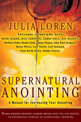 Supernatural Anointing: A Manual for Increasing Your Anointing  -     By: Julia Loren, Barbara Yoder