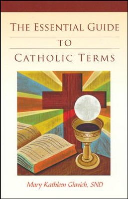 The Essential Guide to Catholic Terms  -     By: Mary Kathleen Glavich SND