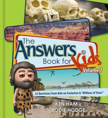 Answers Book for Kids Volume 7: 22 Questions from Kids on Evolution & Millions of Years  -     By: Ken Ham, Bodie Hodge
