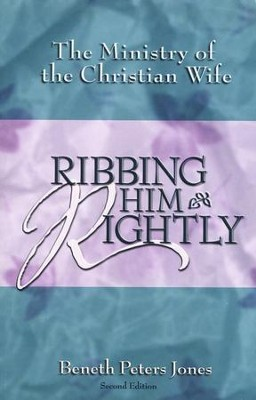 Ribbing Him Rightly: The Ministry of the Christian Wife   -     By: Beneth Peters Jones