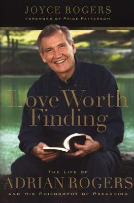 Love Worth Finding: The Life of Adrian Rogers and His Philosophy of Preaching  -     By: Joyce Rogers