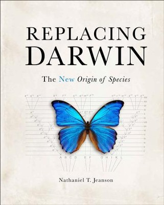Replacing Darwin: The New Origin of Species   -     By: Nathaniel T. Jeanson
