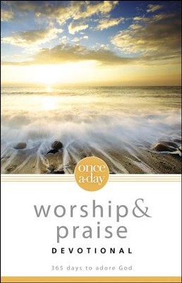 Once-A-Day Worship and Praise Devotional: 365 Days to Adore God  -
