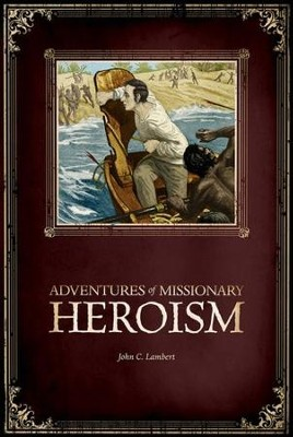 Adventures of Missionary Heroism   -     By: John C. Lambert