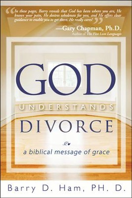 God Understands Divorce: A Biblical Message of Grace  -     By: Barry D. Ham
