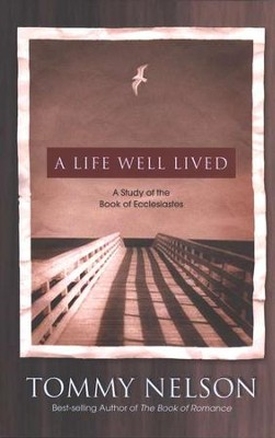 A Life Well Lived: Living with a Perfect God in an Imperfect World  -     By: Tommy Nelson
