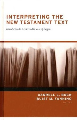 Interpreting the New Testament Text Introduction to the Art and Science of Exegesis  -     Edited By: Darrell L. Bock     By: Edited by Darrell L. Bock & Buist M. Fanning
