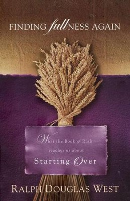 Finding Fullness Again: What the Book of Ruth Teaches Us About Starting Over  -     By: Ralph Douglas West