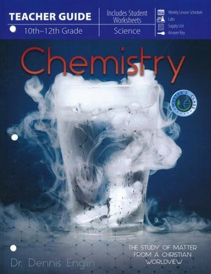 Chemistry: The Study of Matter From a Christian Worldview Teacher's Guide  -     By: Dr. Dennis Englin