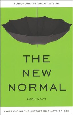 The New Normal: Experiencing the Unstoppable Move of God  -     By: Mark Wyatt, Jack Taylor