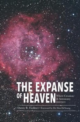 Expanse of Heaven: Where Creation & Astronomy Intersect  -     By: Danny R. Faulkner