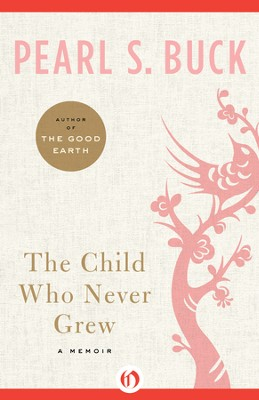 The Child Who Never Grew: A Memoir - eBook  -     By: Pearl S. Buck