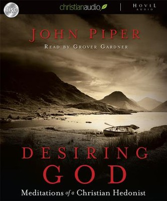 Desiring God: Meditations of a Christian Hedonist--Audiobook on CD  -     By: John Piper