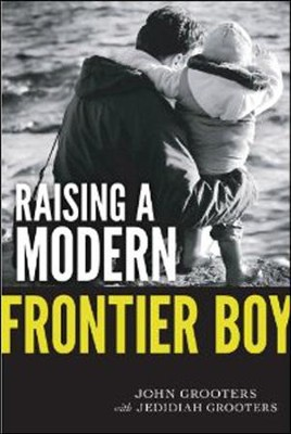 Raising a Modern Frontier Boy: Directing a Film and a Life with My Son  -     By: John Grooters