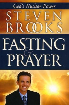 Fasting and Prayer: God's Nuclear Power  -     By: Steven Brooks
