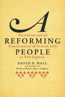 A Reforming People: Puritanism and the Transformation of Public Life in New England  -     By: David D. Hall