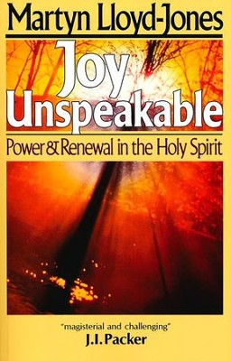 Joy Unspeakable:Power & Renewal in the Holy Spirit  -     By: Martyn Lloyd-Jones