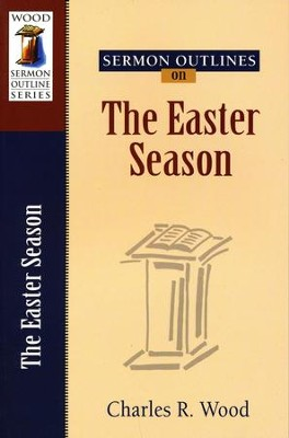 Sermon Outlines on the Easter Season   -     By: Charles R. Wood