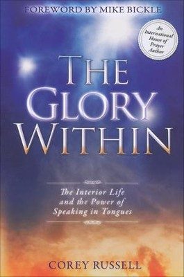 Glory Within: The Interior Life and the Power of Speaking in Tongues  -     By: Corey Russell