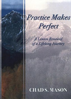 Practice Makes Perfect: A Lenten Renewal of a Lifelong Journey  -     By: Chad Mason