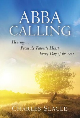 Abba Calling: Hearing from the Father's Heart Everyday of the Year  -     By: Charles Slagle