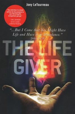 The Life Giver: ...But I Come that You Might Have Life and Have it in Abundance. John 10:10  -     By: Joey LeTourneau