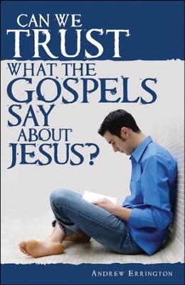 Can We Trust What The Gospels Say About Jesus?  -     By: Andrew Errington