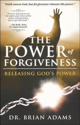 The Power of Forgiveness: Releasing God's Power  -     By: Dr. Brian Adams