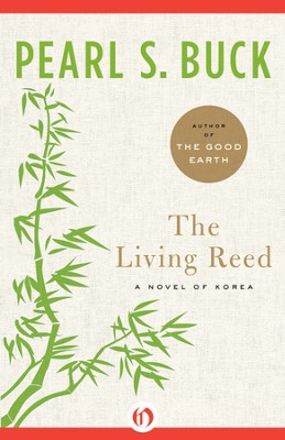 The Living Reed: A Novel of Korea - eBook  -     By: Pearl S. Buck