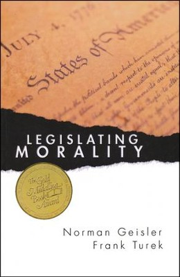 Legislating Morality: Is It Wise? Is It Legal? Is It Possible?  -     By: Norman L. Geisler, Frank Turek