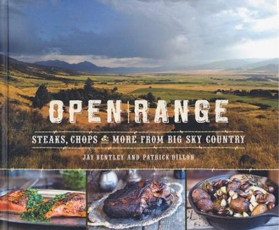Open Range: Steaks, Chops & More From Big Sky Country   -     By: Jay Bentley, Patrick Dillon