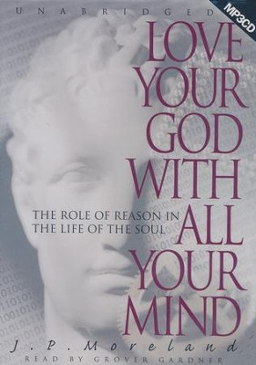 Love Your God with All Your Mind - Audiobook on MP3   -     By: J.P. Moreland